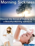 Morning Sickness: Discover the Secret of Waking Up to a Beautiful Morning Without It