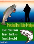 Professional Trout Fishing Techniques: Trout Professional Fishers' Best Keep Secrets Revealed