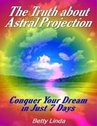 The Truth About Astral Projection: Conquer Your Dream in Just 7 Days