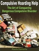 Compulsive Hoarding Help: The Art of Conquering Dangerous Compulsive Disorder