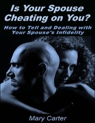 Is Your Spouse Cheating On You?: How to Tell and Dealing With Your Spouse's Infidelity
