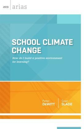 School Climate Change: How do I build a positive environment for learning? (ASCD Arias)