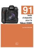 91 tests d'objectifs pour le Nikon D300