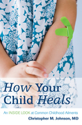 How Your Child Heals: An Inside Look at Common Childhood Ailments