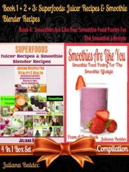 Superfoods: Juicer Recipes & Smoothie Blender Recipes (Best Superfoods) + Smoothies Are Like You: Smoothie Food Poetry For The Smoothie Lifestyle: Smo