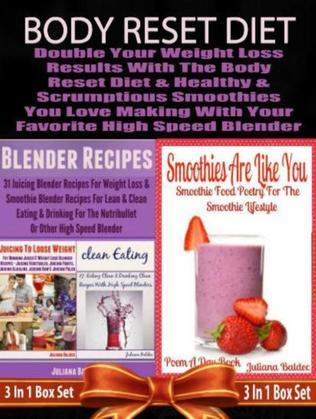 Body Reset Diet: Double Your Weight Loss Results With The Body Reset Diet And The Healthy & Scrumptious Smoothies You Love Making With Your Favorite H