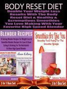 Body Reset Diet: Double Your Weight Loss Results with the Body Reset Diet and the Healthy & Scrumptious Smoothies You Love Making with
