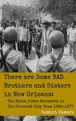 There Are Some Bad Brothers and Sisters in New Orleans: The Black Power Movement in the Crescent City from 1964-1977