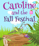 Caroline and the Fall Festival: Children's Books and Bedtime Stories For Kids Ages 3-25