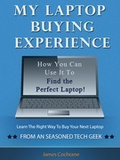 My Laptop Buying Experience: How You Can Use It To Find The Perfect Laptop