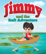 Jimmy And The Raft Adventure: Children's Books and Bedtime Stories For Kids Ages 3-8 for Fun Loving Kids