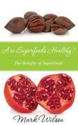Are Superfoods Healthy?: The Benefits of Superfoods