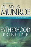 The Fatherhood Principle: God's Design and Destiny for Every Man