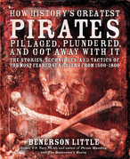 How History's Greatest Pirates Pillaged, Plundered, and Got Away With It: The Stories, Techniques, and Tactics of the Most Feared Sea Rovers from 1500