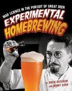Experimental Homebrewing: Breaking the Rules to Brew Great Beer