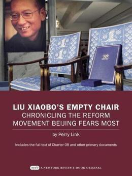 Liu Xiaobo's Empty Chair: Chronicling the Reform Movement Beijing Fears Most; Includes the Full Text of Charter 08 and Other Primary Documents