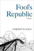 Fool's Republic: A Novel