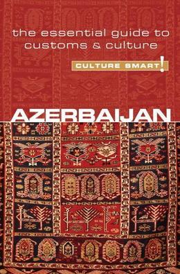 Azerbaijan - Culture Smart!: The Essential Guide to Customs & Culture