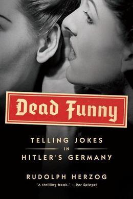 Dead Funny: Telling Jokes in Hitler's Germany