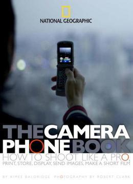 The Camera Phone Book: How to Shoot Like a Pro, Print, Store, Display, Send Images, Make a Short Film