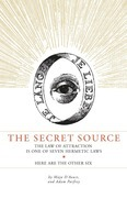 The Secret Source: The Law of Attraction is One of Seven Ancient Hermetic Laws--Here are the Other Six