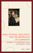 Small Schools, Education, and the Importance of Community: Pathways to Improvement and a Sustainable Future