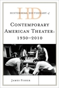 Historical Dictionary of Contemporary American Theater: 1930-2010