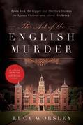 The Art of the English Murder: From Jack the Ripper and Sherlock Holmes to Agatha Christie and Alfred Hitchcock
