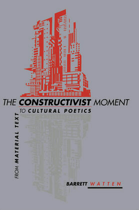 The Constructivist Moment: From Material Text to Cultural Poetics