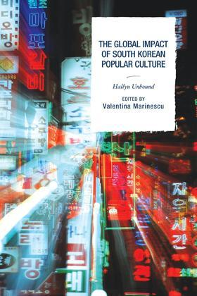 The Global Impact of South Korean Popular Culture: Hallyu Unbound