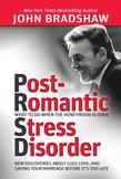 John Bradshaw - Post-Romantic Stress Disorder: What to Do When the Honeymoon Is Over