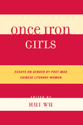Once Iron Girls: Essays on Gender by Post-Mao Chinese Literary Women