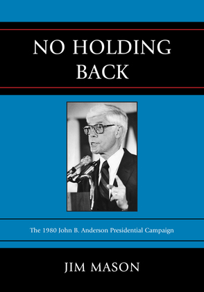 No Holding Back: The 1980 John B. Anderson Presidential Campaign