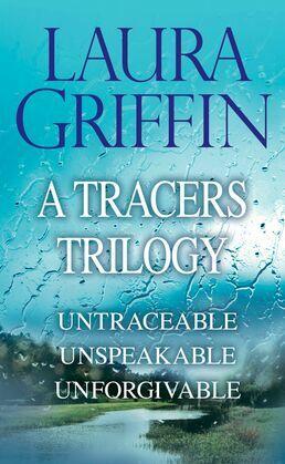 Laura Griffin - A Tracers Trilogy: Untraceable, Unspeakable, Unforgivable