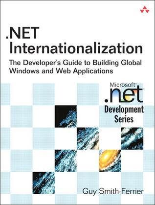 .NET Internationalization: The Developer's Guide to Building Global Windows and Web Applications