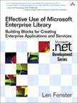 Effective Use of Microsoft Enterprise Library: Building Blocks for Creating Enterprise Applications and Services
