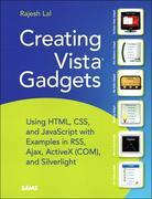 Creating Vista Gadgets: Using HTML, CSS and JavaScript with Examples in RSS, Ajax, ActiveX (COM) and Silverlight