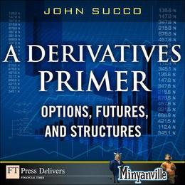 Derivatives Primer, A: Options, Futures and Structures
