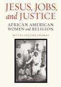Jesus, Jobs, and Justice: African American Women and Religion