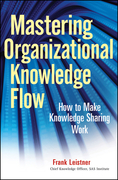 Mastering Organizational Knowledge Flow: How to Make Knowledge Sharing Work
