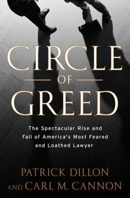 Circle of Greed: The Spectacular Rise and Fall of the Lawyer Who Brought Corporate America to ItsKnees