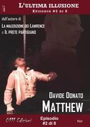 Matthew - L'ultima illusione ep. #2 di 8