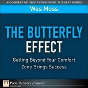 Butterfly Effect, The: Getting Beyond Your Comfort Zone Brings Success