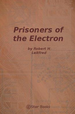 Prisioners of the Electron