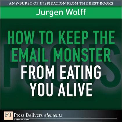 How to Keep the Email Monster from Eating You Alive