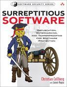 Surreptitious Software: Obfuscation, Watermarking, and Tamperproofing for Software Protection: Obfuscation, Watermarking, and Tamperproofing for Softw