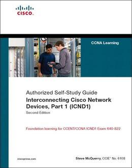 Interconnecting Cisco Network Devices, Part 1 (ICND1): CCNA Exam 640-802 and ICND1 Exam 640-822, 2/e