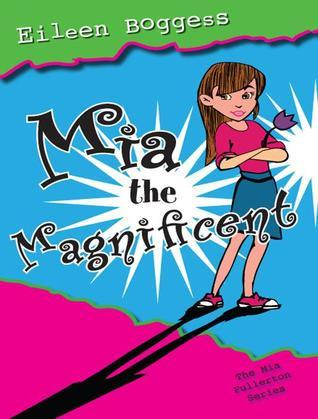 Mia the Magnificent: The Mia Fullerton Series