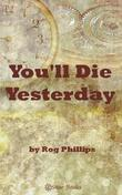 You'll Die Yesterday
