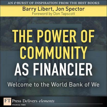Power of Community as Financier, The: Welcome to the World Bank of We
